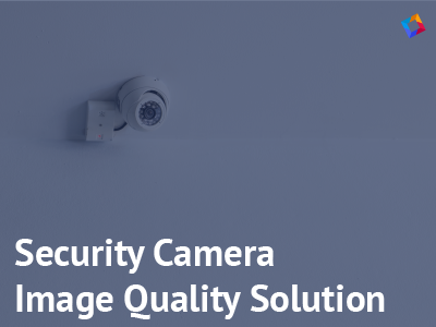 Image quality solution for security cameras